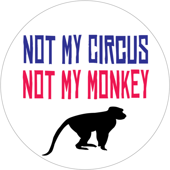 Not My Circus Not My Monkies Button