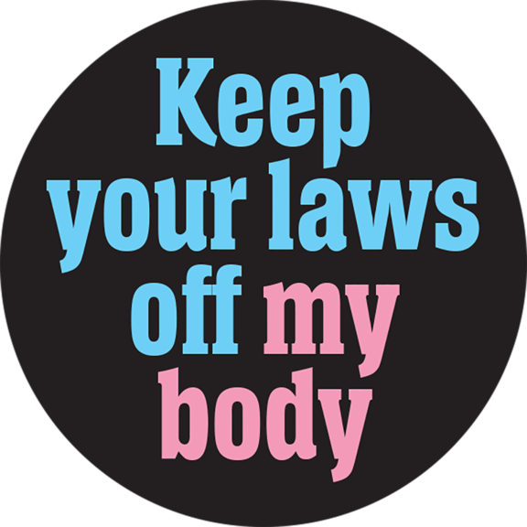 Keep You Laws Off My Body Button