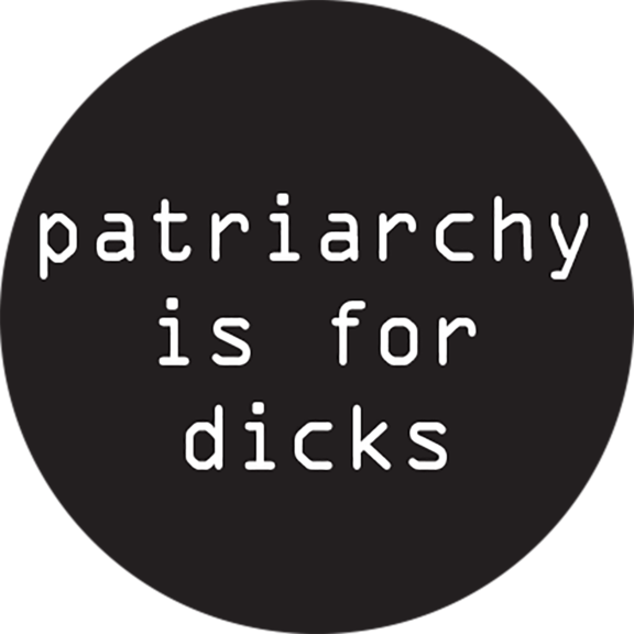 Patriarchy Is For Dicks Button
