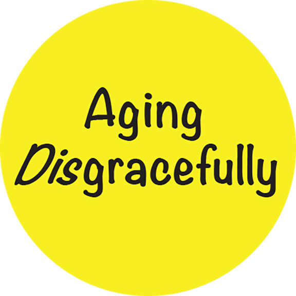 Aging Disgracefully Button