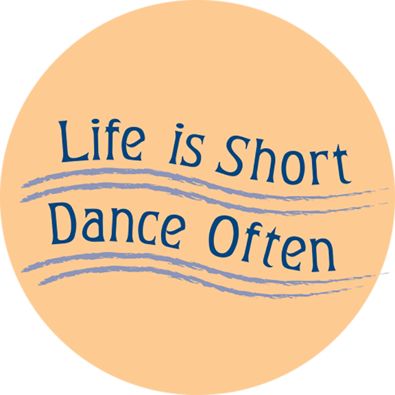 Life Is Short Dance Often Button