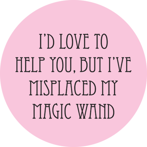 I've Misplaced My Magical Wand Button