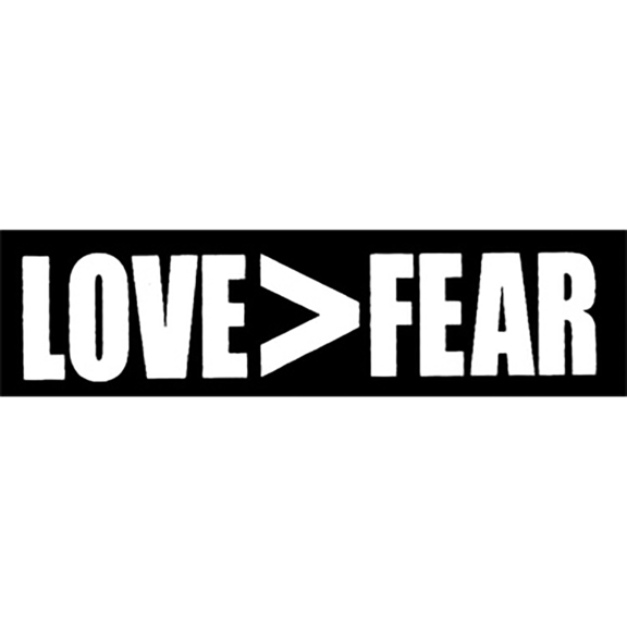 Love Is Greater Than Fear Sticker