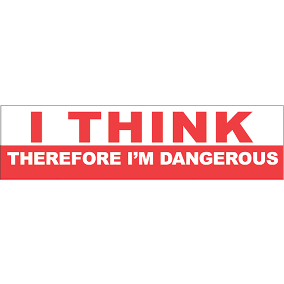 Think Therefore Dangerous Bumper Sticker