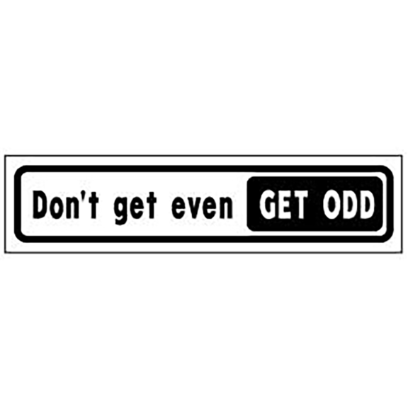 Don't Get Even Get Odd Bumper Sticker