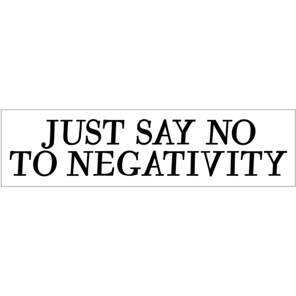 Say No To Negativity Bumper Sticker