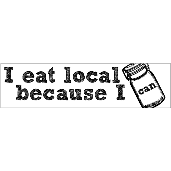 I Eat Local Because I Can Bumper Sticker