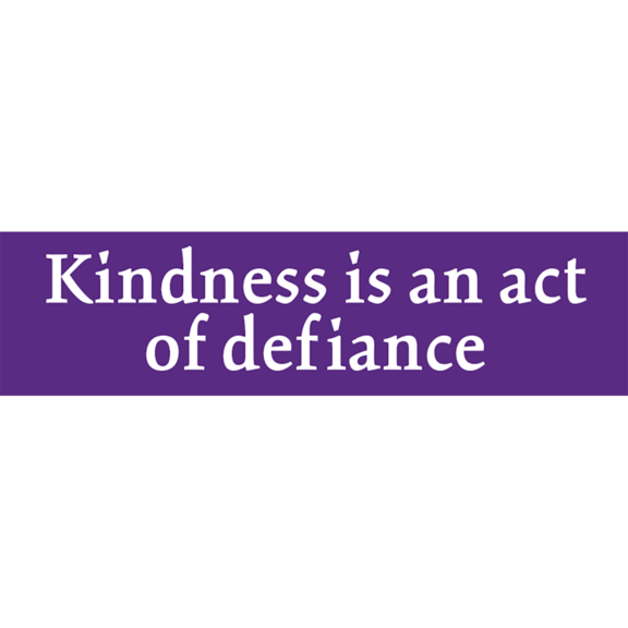 Kindness Act Of Defiance Bumper Sticker