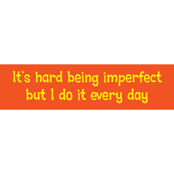 It's Hard Being Imperfect Bumper Sticker