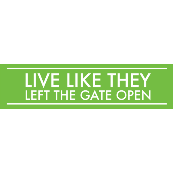 Live Like They Left The Gate Open Bumper Sticker
