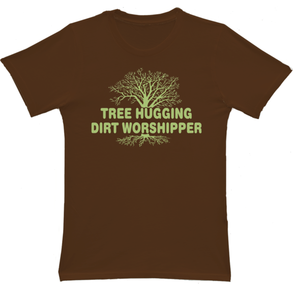 Tree Hugging Dirt Worship Organic Bamboo TShirt