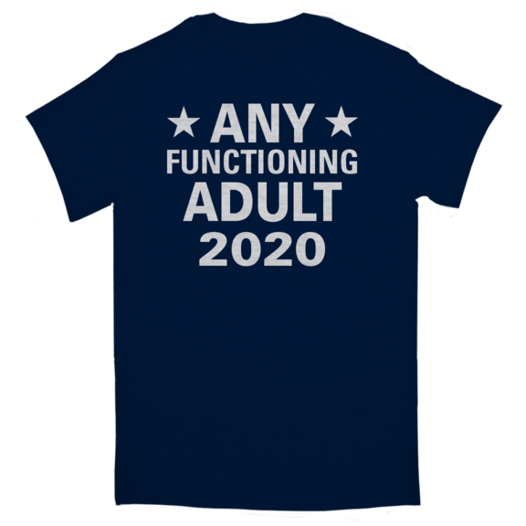 Any Functioning Adult 2020 TShirt