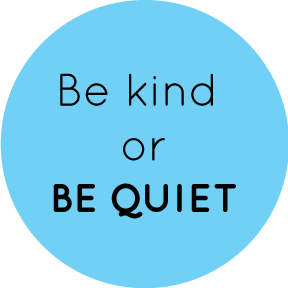 Be Kind Or Be Quiet Button