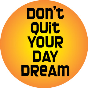 Don't Quit Your Day Dream Button