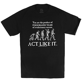 Evolutionary Success Act Like It TShirt