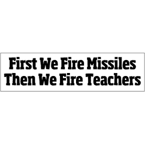 Fire Missiles Then Teachers Bumper Sticker
