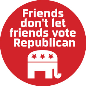 Friends Don't Vote Republican Button
