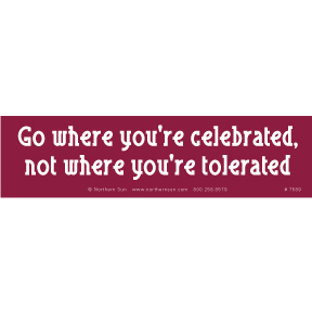 Go Where You're Celebrated Bumper Sticker