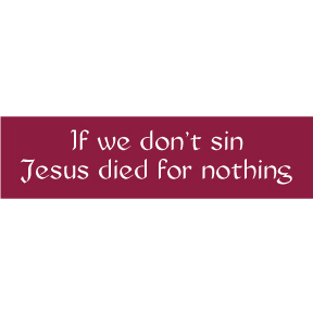 If We Don't Sin Jesus Bumper Sticker