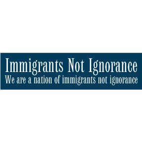 Immigrants Not Ignorace Bumper Sticker