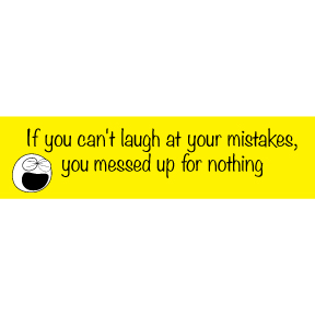 Laugh At Mistakes Bumper Sticker