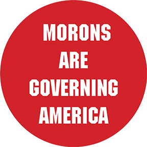 Morons Are Governing America Button