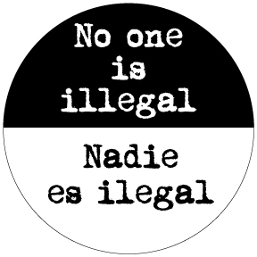 No One Is Illegal Button