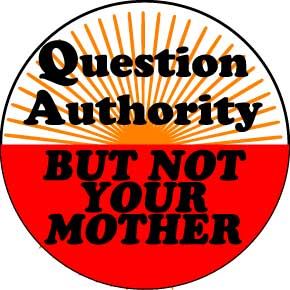 Question Authority Not Mother Button