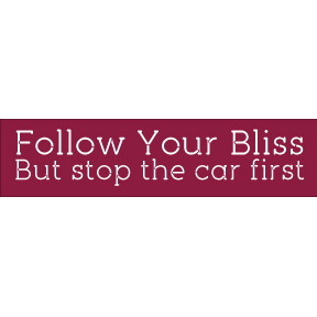 Follow Your Bliss Stop The Car Bumper Sticker
