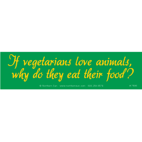 If Vegetarians Love Animals Bumper Sticker GONE