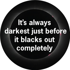 Always Darkest Before Button