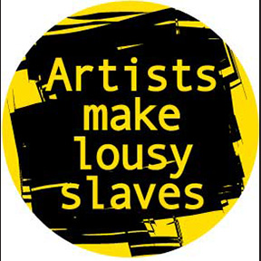 Artists Make Lousy Slaves Button