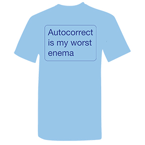 Autocorrect Is My Worst Enema T-Shirt