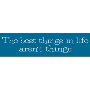 Best Things In Life Bumper Sticker