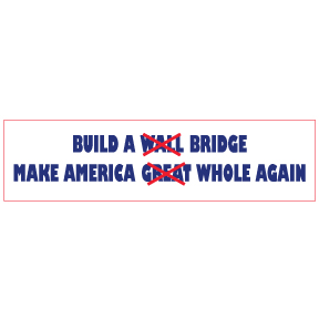 Build Bridge Make America Whole Again Bumper Sticker