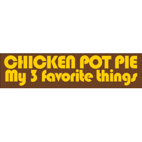 Chicken Pot Pie Bumper Sticker