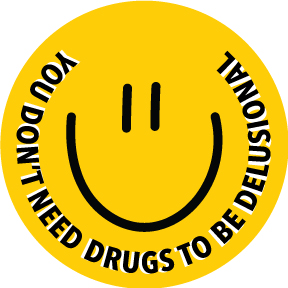 Don't Need Drugs To Be Delusional Button