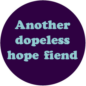 Dopeless Hope Fiend Button