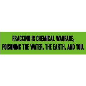 Fracking Is Chemical Warfare Bumper Sticker