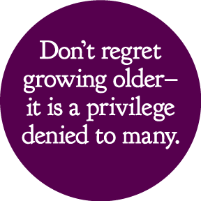 Growing Older Button