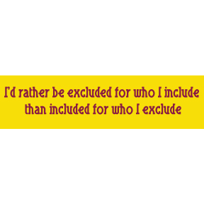 I'd Rather Be Excluded Bumper Sticker