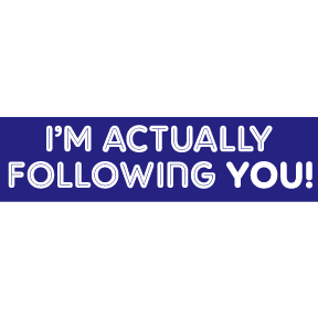 I'm-Actually-Following-You-Bumper-Sticker