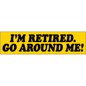 I'm-Retired-Bumper-Sticker