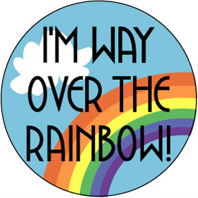 I'm Way Over The Rainbow Button