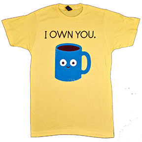 I Own You Coffee TShirt