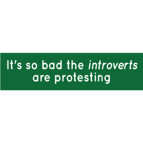 Introverts Are Protesting Bumper Sticker