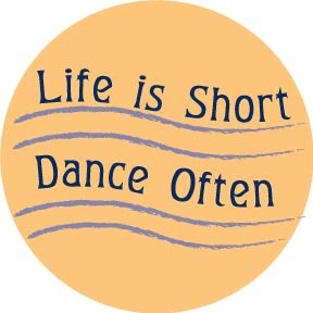 Life-Is-Short-Dance-Often-Button