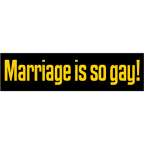 Marriage Is So Gay Bumper Sticker