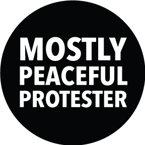 Mostly Peaceful Protester Button