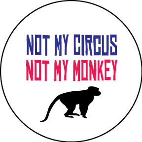 Not-My-Circus-Not-My-Monkies-Button